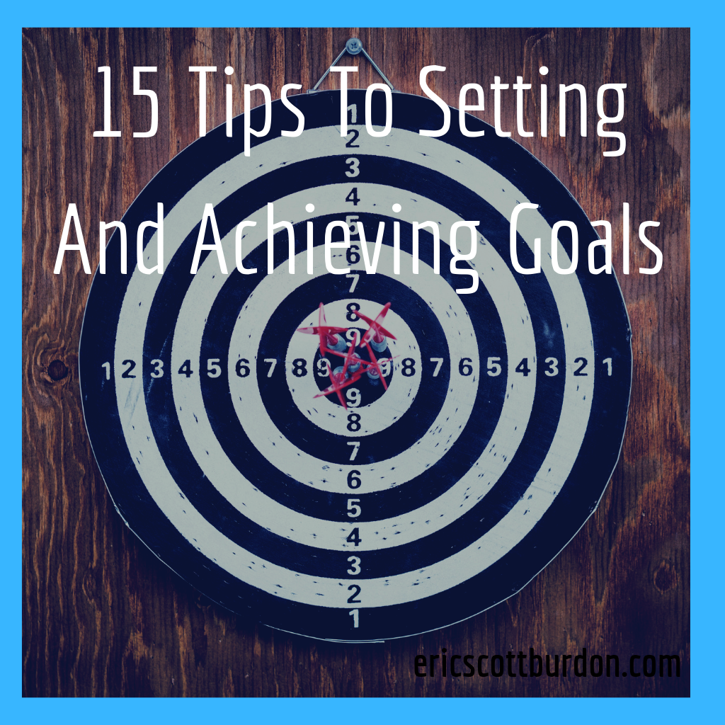 15 Tips To Setting And Achieving Goals