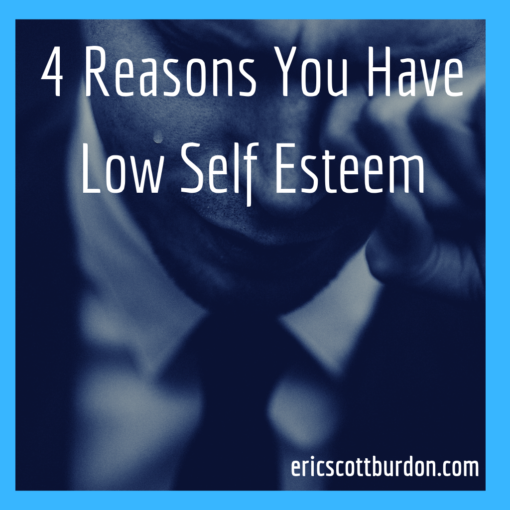4 Reasons You Have Low Self Esteem