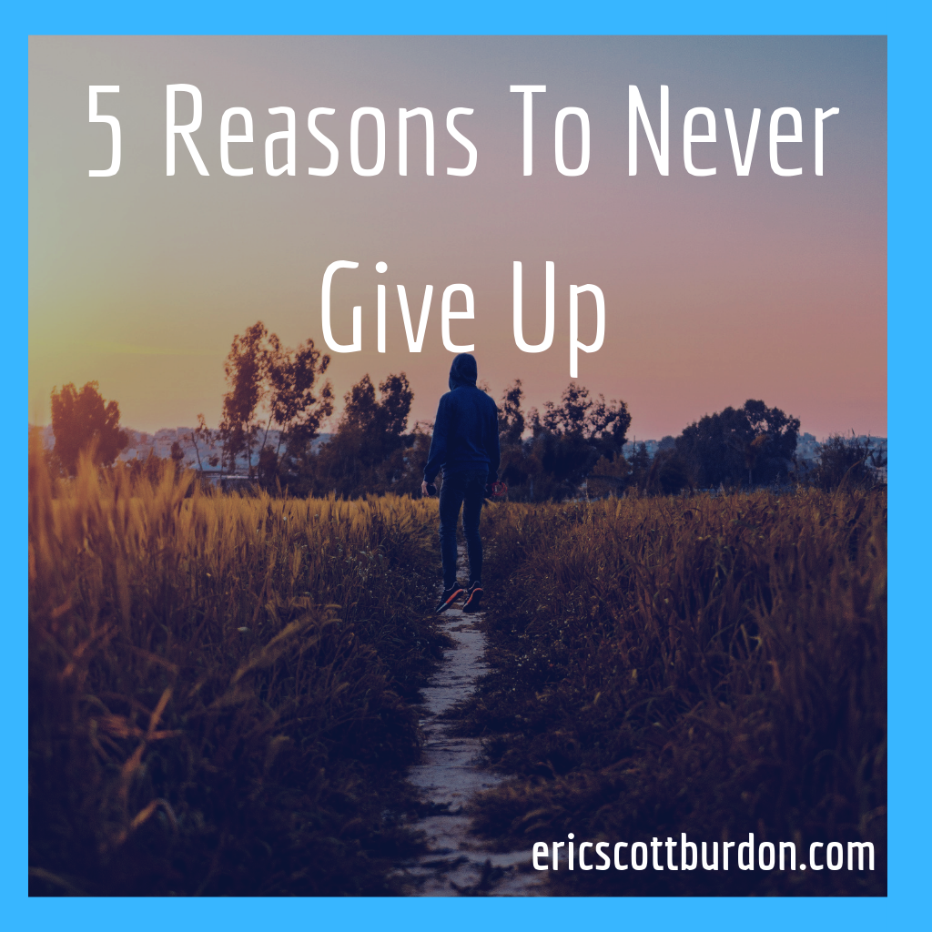 5 Reasons To Never Give Up