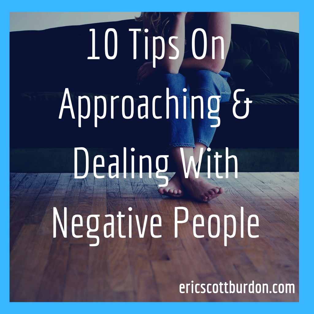 10 Tips On Approaching & Dealing With Negative People