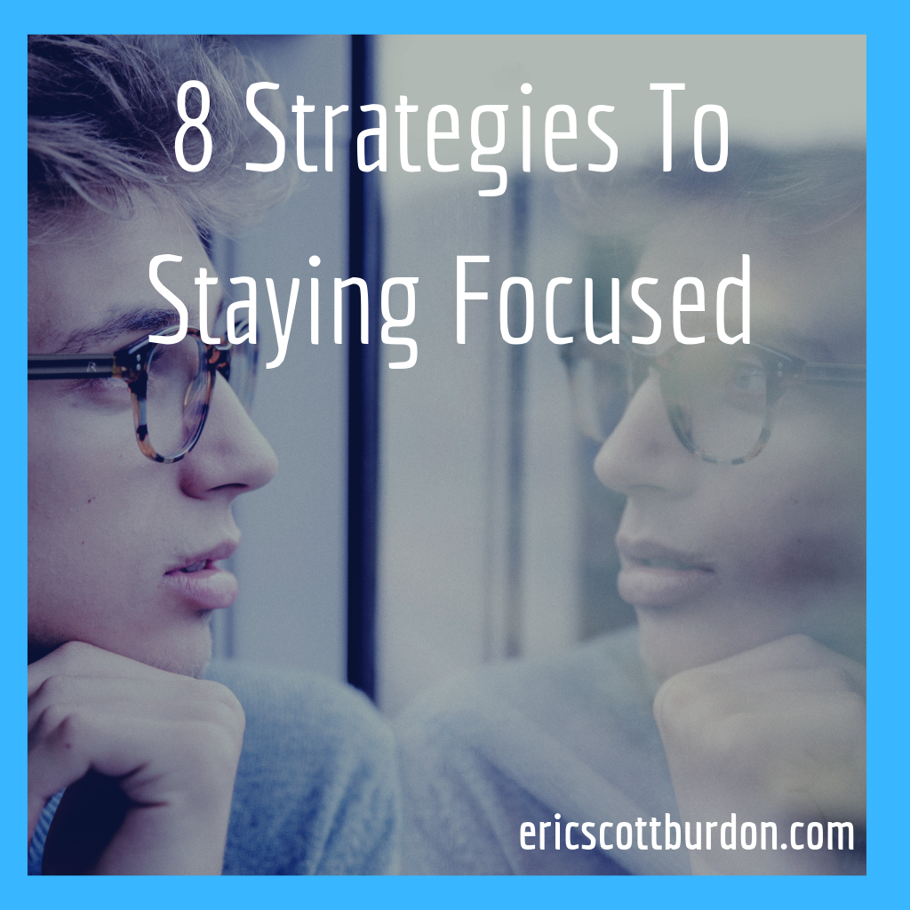 8 Strategies To Staying Focused