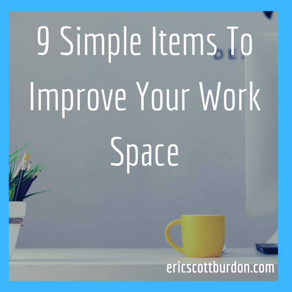9 Simple Items To Improve Your Work Space