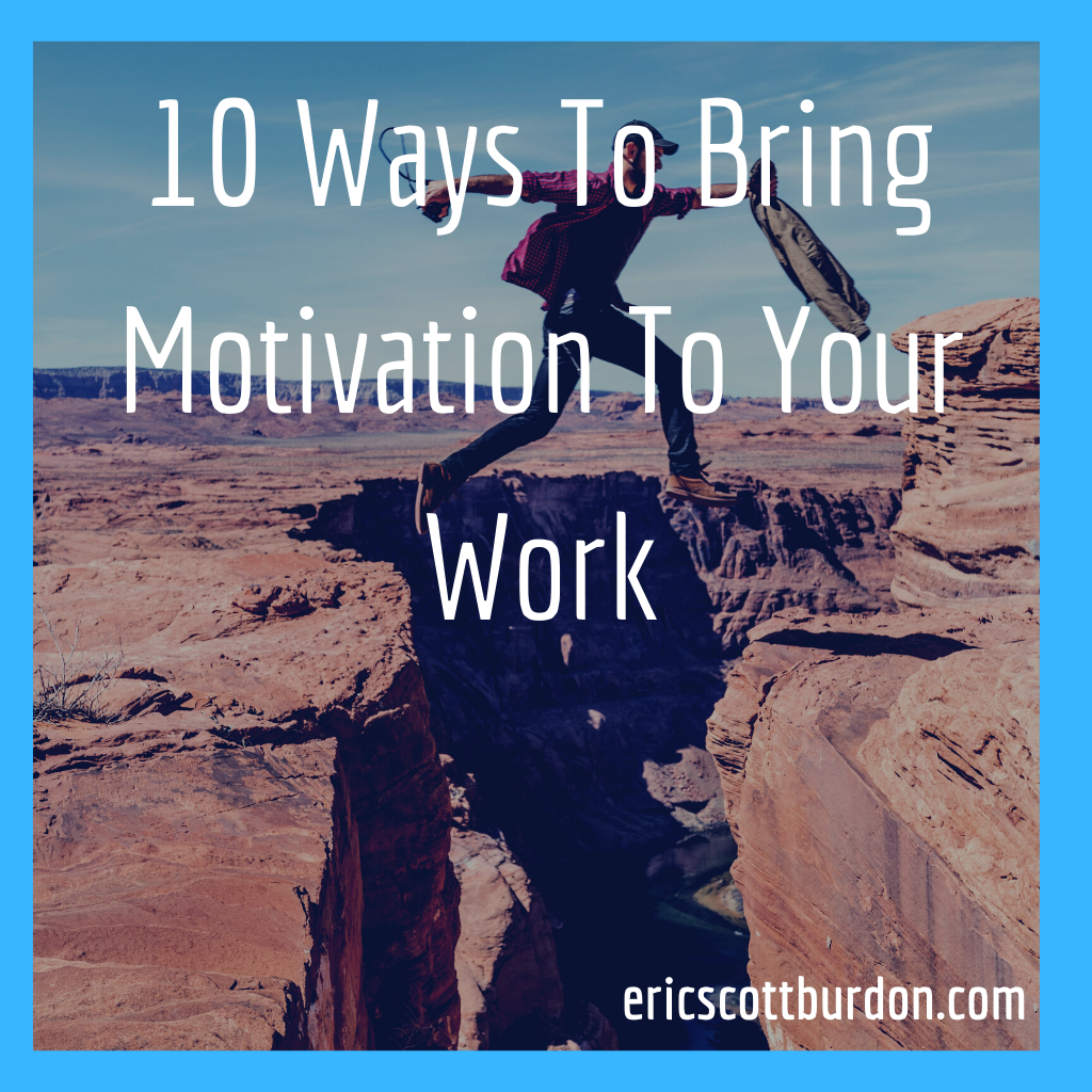 10 Ways To Bring Motivation To Your Work
